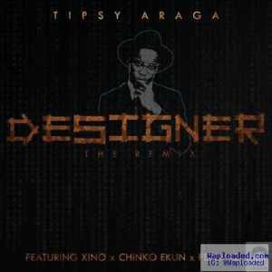 Tipsy Araga - Designer (Remix) ft. Xino. Chinko Ekun & Pepenazi